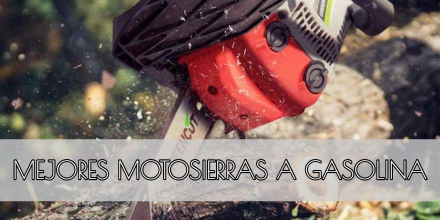 mejores motosierras a gasolina